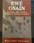 Ewe Osain: 221 Plants, Herbs & Trees essential to the Lucumi trad - William J Irizarry